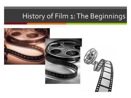 History of Film 1: The Beginnings