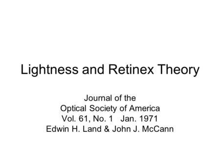 Lightness and Retinex Theory Journal of the Optical Society of America Vol. 61, No. 1 Jan. 1971 Edwin H. Land & John J. McCann.