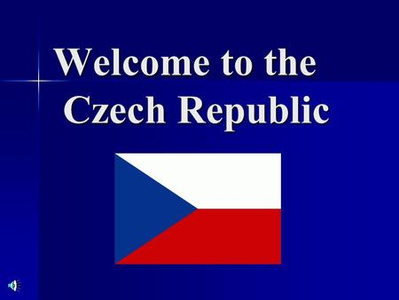 Welcome to the Czech Republic. Our country is situated in the heart of Europe It neighbours on Germany, Poland, Slovakia and Austria Its population is.