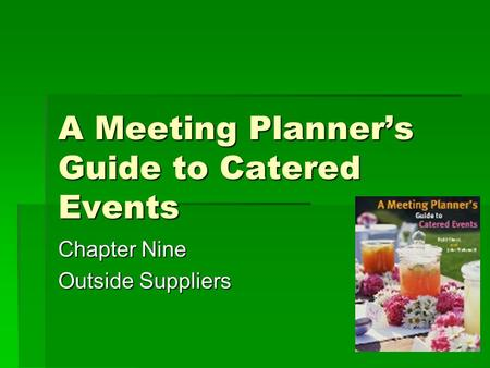 A Meeting Planner's Guide to Catered Events Chapter Nine Outside Suppliers.