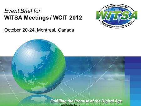 Event Brief for WITSA Meetings / WCIT 2012 October 20-24, Montreal, Canada www.witsa.org.