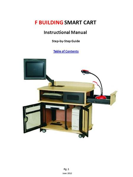 F BUILDING SMART CART Instructional Manual Step-by-Step Guide Table of Contents Pg. 1 June 2012.