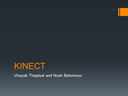 KINECT Vinayak Thapliyal and Noah Balsmeyer 1. Overview  What is the Kinect?  Why was it made?  How does it work?  How does it compare to other sensors?