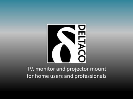 TV, monitor and projector mount for home users and professionals.