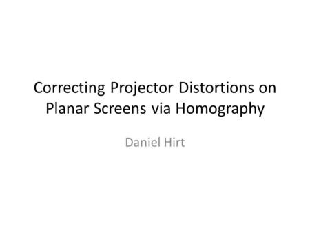 Correcting Projector Distortions on Planar Screens via Homography