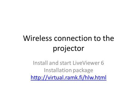 Wireless connection to the projector Install and start LiveViewer 6 Installation package
