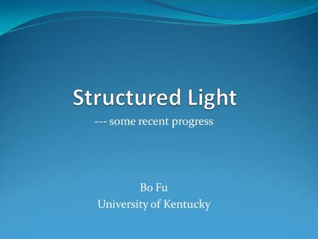 --- some recent progress Bo Fu University of Kentucky.