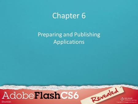 Chapter 6 Preparing and Publishing Applications. Chapter 6 Lessons 1.Publish movies 2.Reduce file size to optimize a movie 3.Create a preloader 4.Publish.