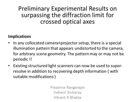 Implications In any collocated camera+projector setup, there is a special illumination pattern that appears undistorted to the camera, for arbitrary scene.