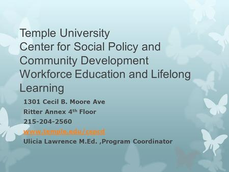 Temple University Center for Social Policy and Community Development Workforce Education and Lifelong Learning 1301 Cecil B. Moore Ave Ritter Annex 4 th.