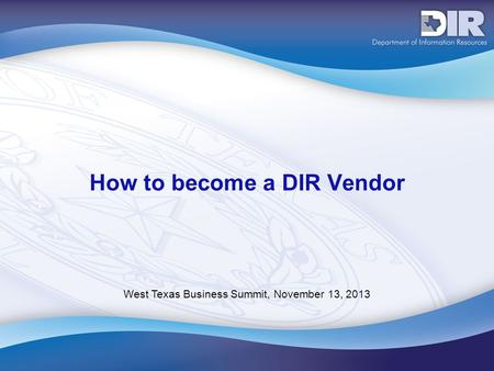 How to become a DIR Vendor West Texas Business Summit, November 13, 2013.