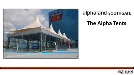 The Alpha Tents. Introduction The Alpha Tents is a magnificent events place at the heart of Alphaland Southgate Tower. The Alpha Tents is a 575 sqm area.