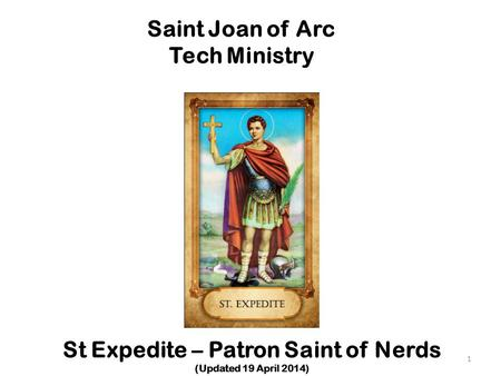 Saint Joan of Arc Tech Ministry St Expedite – Patron Saint of Nerds (Updated 19 April 2014) 1.