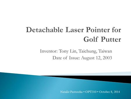 Inventor: Tony Lin, Taichung, Taiwan Date of Issue: August 12, 2003 Natalie Pastuszka OPT310 October 8, 2014.