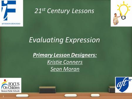 21 st Century Lessons Evaluating Expression Primary Lesson Designers: Kristie Conners Sean Moran 1.