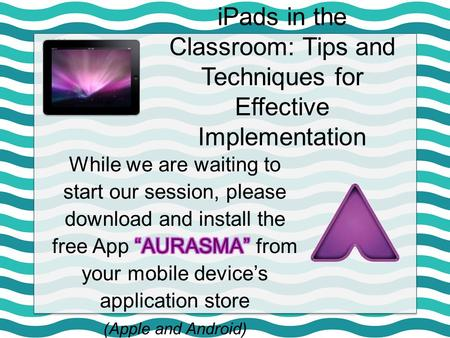 IPads in the Classroom: Tips and Techniques for Effective Implementation.