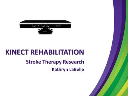 KINECT REHABILITATION Stroke Therapy Research Kathryn LaBelle.