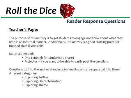 Roll the Dice Reader Response Questions Teacher's Page: The purpose of this activity is to get students to engage and think about what they read in an.