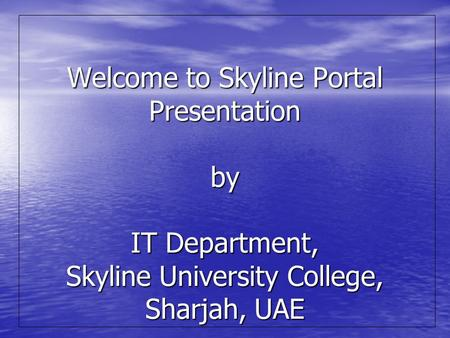 Welcome to Skyline Portal Presentation by IT Department, Skyline University College, Sharjah, UAE.