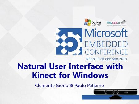 Natural User Interface with Kinect for Windows Clemente Giorio & Paolo Patierno.