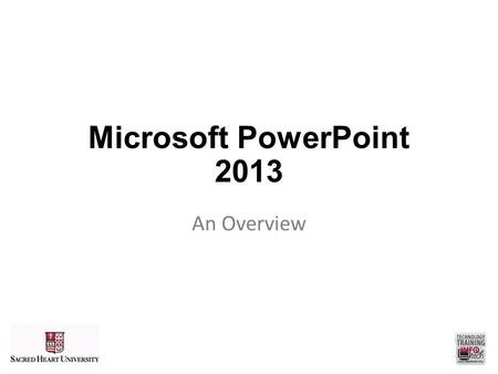 Microsoft PowerPoint 2013 An Overview.