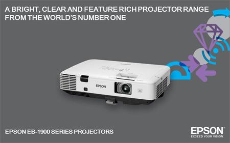 A BRIGHT, CLEAR AND FEATURE RICH PROJECTOR RANGE FROM THE WORLD'S NUMBER ONE EPSON EB-1900 SERIES PROJECTORS.