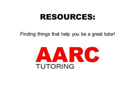 RESOURCES: Finding things that help you be a great tutor!