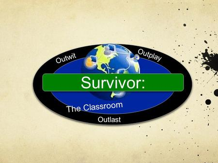 Survivor: The Classroom Outwit Outplay Outlast. Task: Your Pre-K-Eighth grade building has been asked to pilot a new school on a deserted island. In addition.