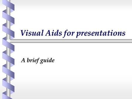 Visual Aids for presentations A brief guide. Visual Aids for Presentations  Two main types  Overhead Projector  Presentation software.