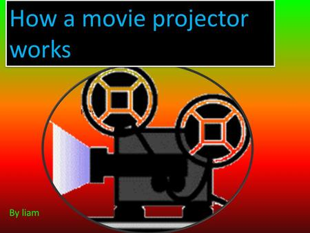 Movie How a movie projector works By liam. CONTENTS 1 diagram 2 diagram 3 history 5 Moving pictures 5 Moving pictures 4 picture 6 records 1956 6 records.