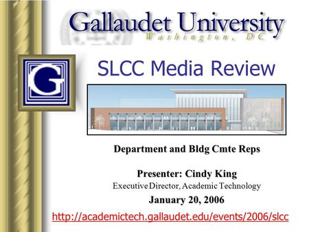 SLCC Media Review Department and Bldg Cmte Reps Presenter: Cindy King Executive Director, Academic Technology January 20, 2006