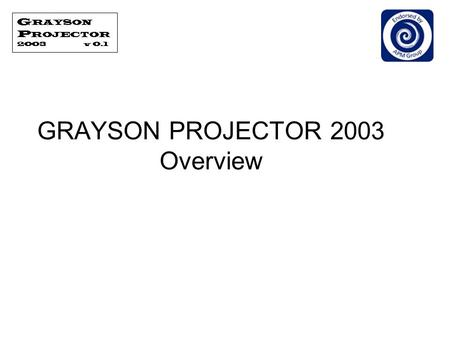 GRAYSON PROJECTOR 2003 Overview. Tool to help manage PRINCE2® projects. Collection of MS Office 2003 files: –MS Access database allows multiuser access.