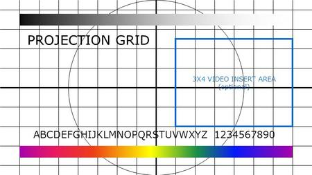 ABCDEFGHIJKLMNOPQRSTUVWXYZ 1234567890 3X4 VIDEO INSERT AREA (optional) PROJECTION GRID.