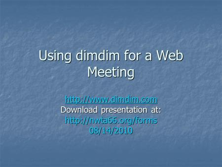 Using dimdim for a Web Meeting  Download presentation at: