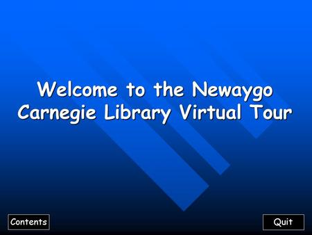 Welcome to the Newaygo Carnegie Library Virtual Tour Quit Contents.