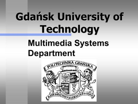 Gdańsk University of Technology Multimedia Systems Department.
