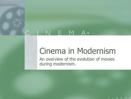 Cinema in Modernism An overview of the evolution of movies during modernism.