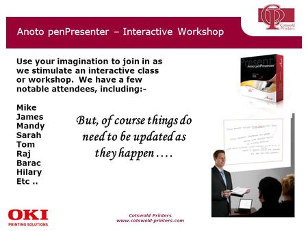 Cotswold Printers www.cotswold-printers.com Anoto penPresenter – Interactive Workshop Use your imagination to join in as we stimulate an interactive class.