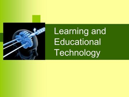 Learning and Educational Technology. Objectives To look into some principles of learning relevant to educational technology To discuss the four revolutions.