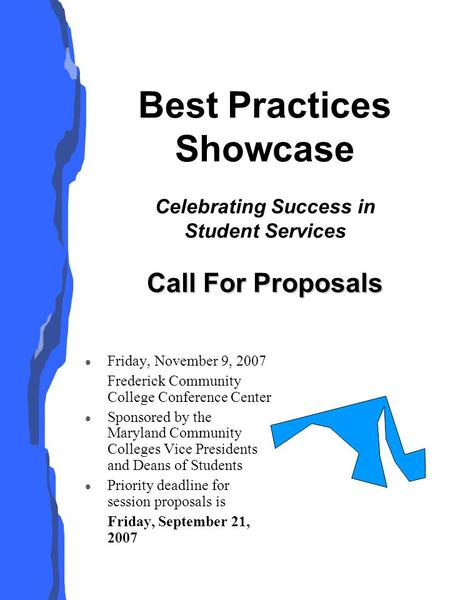 Call For Proposals Best Practices Showcase Celebrating Success in Student Services Call For Proposals l Friday, November 9, 2007 Frederick Community College.