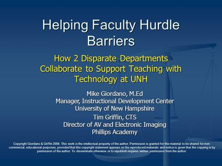 Helping Faculty Hurdle Barriers How 2 Disparate Departments Collaborate to Support Teaching with Technology at UNH Mike Giordano, M.Ed Manager, Instructional.