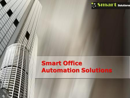 Smart Office Automation Solutions. About Smart Solutions Based in the city of Abu Dhabi, Smart Solutions' focus is to design and deliver sophisticated.