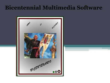 Bicentennial Multimedia Software. Introduction As part of the celebration of the bicentennial of the beginning of the independence of Mexico, and the.