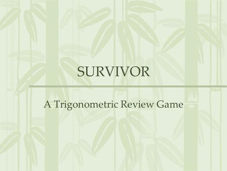 "SURVIVOR A Trigonometric Review Game. RULES -Find a partner with who you will succeed in ""surviving"" the activity. -A question will be posed on the overhead."