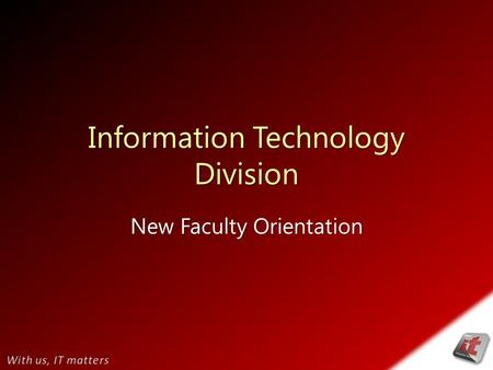 Information Technology Division New Faculty Orientation.
