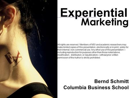 Bernd Schmitt Columbia Business School Marketing Experiential All rights are reserved. Members of MSI and academic researchers may make limited copies.