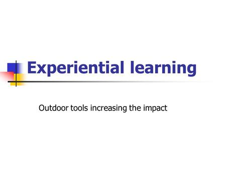 Experiential learning Outdoor tools increasing the impact.