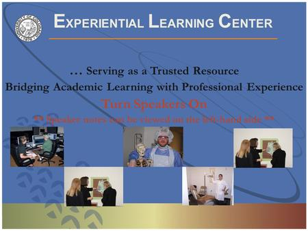 E XPERIENTIAL L EARNING C ENTER U n i v e r s i t y o f C o l o r a d o D e n v e r … Serving as a Trusted Resource Bridging Academic Learning with Professional.