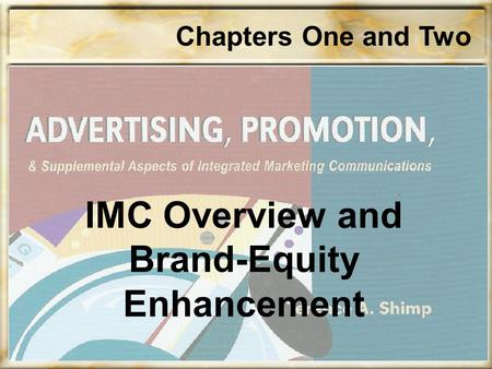 Chapters One and Two IMC Overview and Brand-Equity Enhancement.