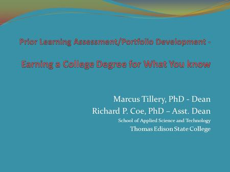 Marcus Tillery, PhD - Dean Richard P. Coe, PhD – Asst. Dean School of Applied Science and Technology Thomas Edison State College.
